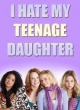 Watch I Hate My Teenage Daughter Online