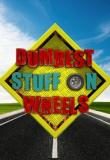 Watch Dumbest Stuff On Wheels