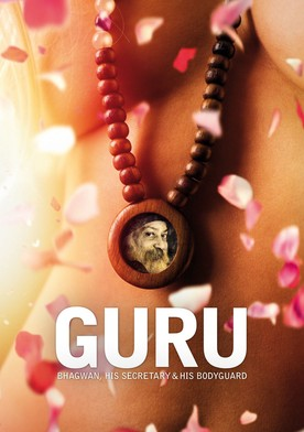 Guru: Bhagwan, His Secretary & His Bodyguard