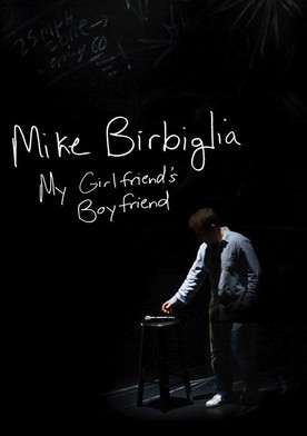 Mike Birbiglia: My Girlfriend's Boyfriend