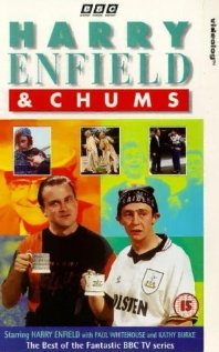 Watch Harry Enfield and Chums.