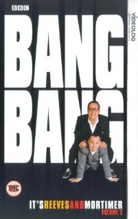 Watch Bang! Bang! It's Reeves and Mortimer