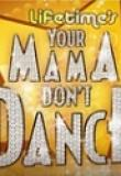 Watch Your Mama Don't Dance