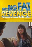 Watch My Big Fat Revenge
