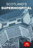 Watch Scotland's Superhospital Online